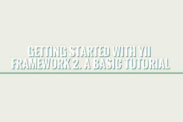 Getting Started With Yii Framework 2  A Basic Tutorial
