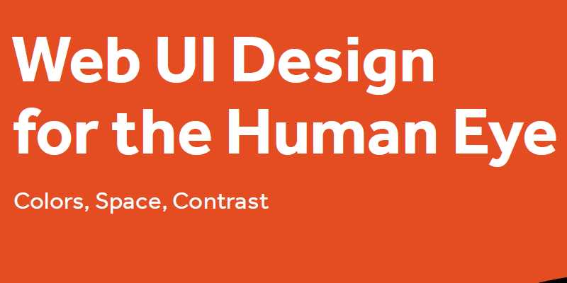 Web UI Design for the Human Eye: Colors, Space, Contrast Free eBook