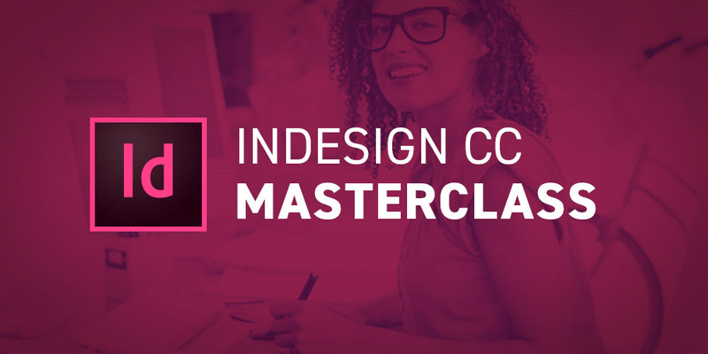 InDesign CC2018 Masterclass – 80+ Videos, 10h+ Of Content, Quizzes